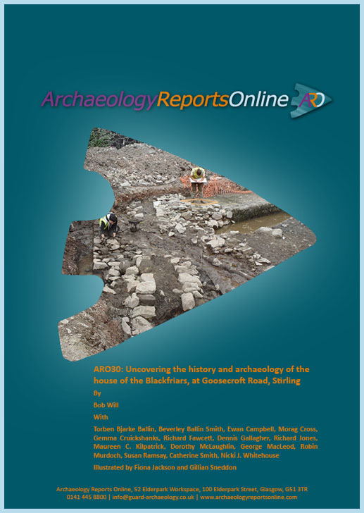ARO30: Uncovering the history and archaeology of the house of the Blackfriars, at Goosecroft Road, Stirling