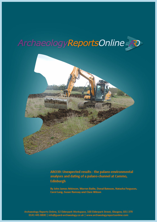 ARO39: Unexpected results - the palaeo-environmental analyses and dating of a palaeo-channel at Cammo, Edinburgh